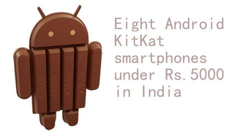 Eight Android KitKat smartphones under Rs. 5000 in India.