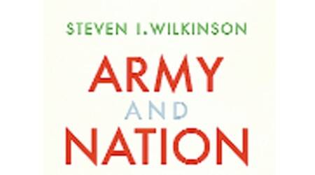 book review, review, books, army and nation, Steven I Wilkinson, Jawaharlal nehru, muslim league, Indian Army