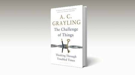 ac grayling, anthony clifford grayling, ac grayling book, ac grayling book review, ac grayling The Challenge of Things: Thinking through troubled times, The Challenge of Things: Thinking through troubled times, a c grayling, book review, indian express book review