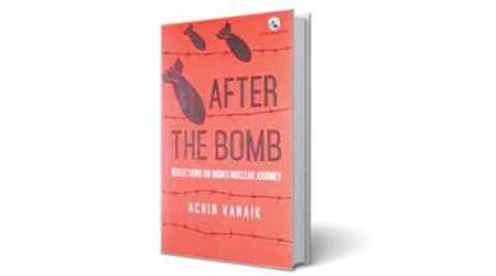 After the Bomb, India's Nuclear Journey, Achin Vanaik book review, new books, book review