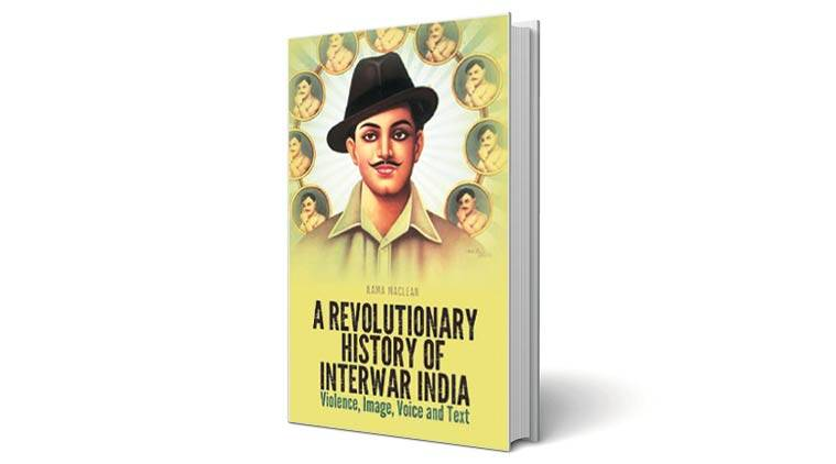 A Revolutionary History of Interwar India, book, Hindustan Socialistm,Republican Army, non violence, kama Maclean, book, book review