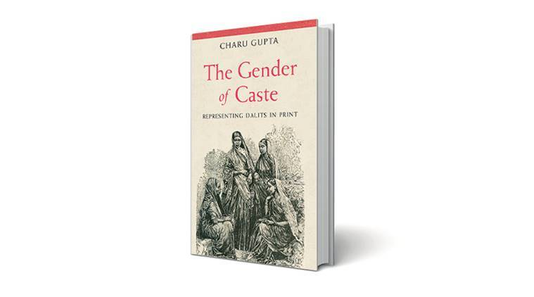 The Gender of Caste – Representing Dalits in Print, The songs of Gulab Bai, Book review, Usha Rai book review, Charu Gupta book, Charu Gupta author, Dalits, Book on Dalits, Chamar,Pasis, Women Dalit, Dalit women, UP, Uttar Pradesh, UP Dalits, Uttar Pradesh dalits, indian express book review