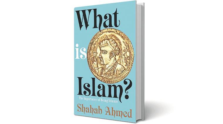 What is Islam: The Importance of Being Islamic, Islam, Book review, Indian express book reviews, Pretext text context, Shabab Ahmed, Shabab Ahmed book, Islam histoey, what is ISlam, history of islam, Nusrat Fateh Ali Khan, indian express book review
