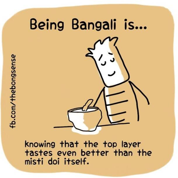 15 times The Bong Sense's post got it bang on what it means to be a Bengali