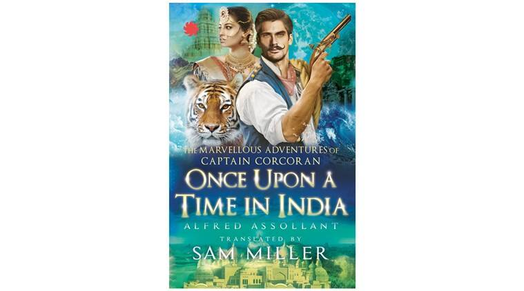 books, book review, latest books, once upon a time in india, once upon a time in india review, sam miller, sam millers bokks, sam miller book review, india books, history books, indian express, latest news