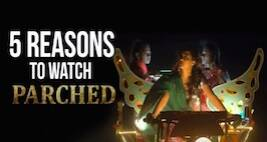 5 Reasons To WatchParched