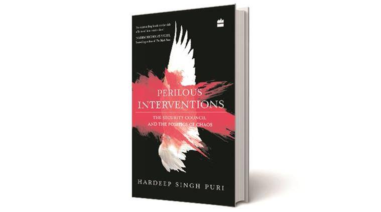 Perilous Interventions, Perilous Interventions The Security Council and the Politics of Chaos, Hardeep Singh Puri, Harper Collins India, book review, indian express book review