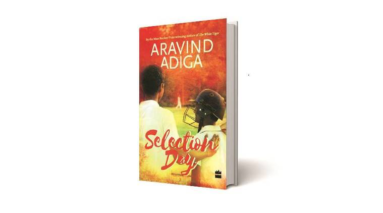 selection day, aravind adiga, aravind adiga book, book reviews, express book review, cricket, cricket fiction, book on cricket, sachin tendulkar, booker prize, cricket novel, mumbai cricketers, brother cricketers, cricket story, indian express book review