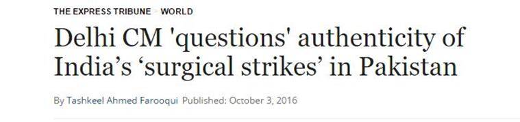 surgical strikes, pakistan media surgical strikes, arvind kejriwal, kejriwal in pakistan media, kejriwal headlines pak media, kejriwal story pakistan media, pakistan media covering kejriwal, kejriwal questions surgical strikes, kejriwal making headlines in pak