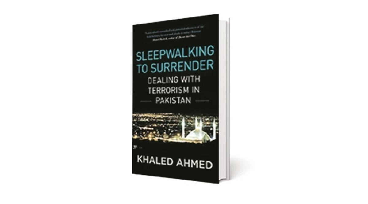 pakistan, islam, extremist, extremist islam, Khaled Ahmed, Sleepwalking to Surrender: Dealing with Terrorism in Pakistan, book review, indian express book review, books, india , pakistan, quran