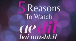 5 Reasons To Watch Ae Dil Hai Mushkil