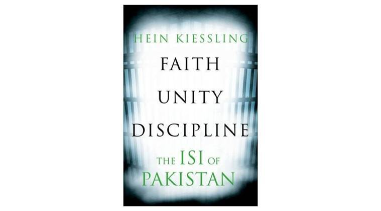 Hein G. Kiessling, Faith, Unity, Discipline - The Inter-Service Intelligence of Pakistan, book review, ISI, Pakistan, terrorism, indian express news