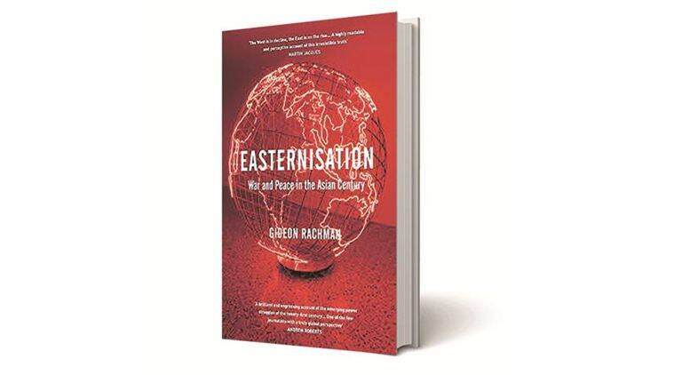 Easternisation, Easternisation War and Peace in the Asian Century, Gideon Rachman, Penguin Random House, book review, indian express book review, indian express
