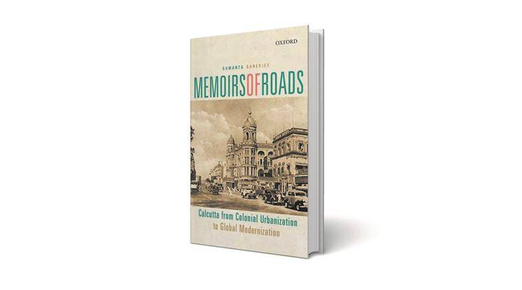 Memoirs of Roads, Calcutta from Colonial Urbanization to Global Modernization, Sumanta Banerjee, Oxford University Press, kolkata, kolkata book, book on kolkata, indian express book review