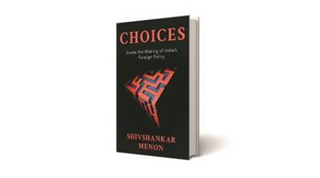 Choices: Inside the Making of India's Foreign Policy, Shivshankar Menon, book review, indian express book review