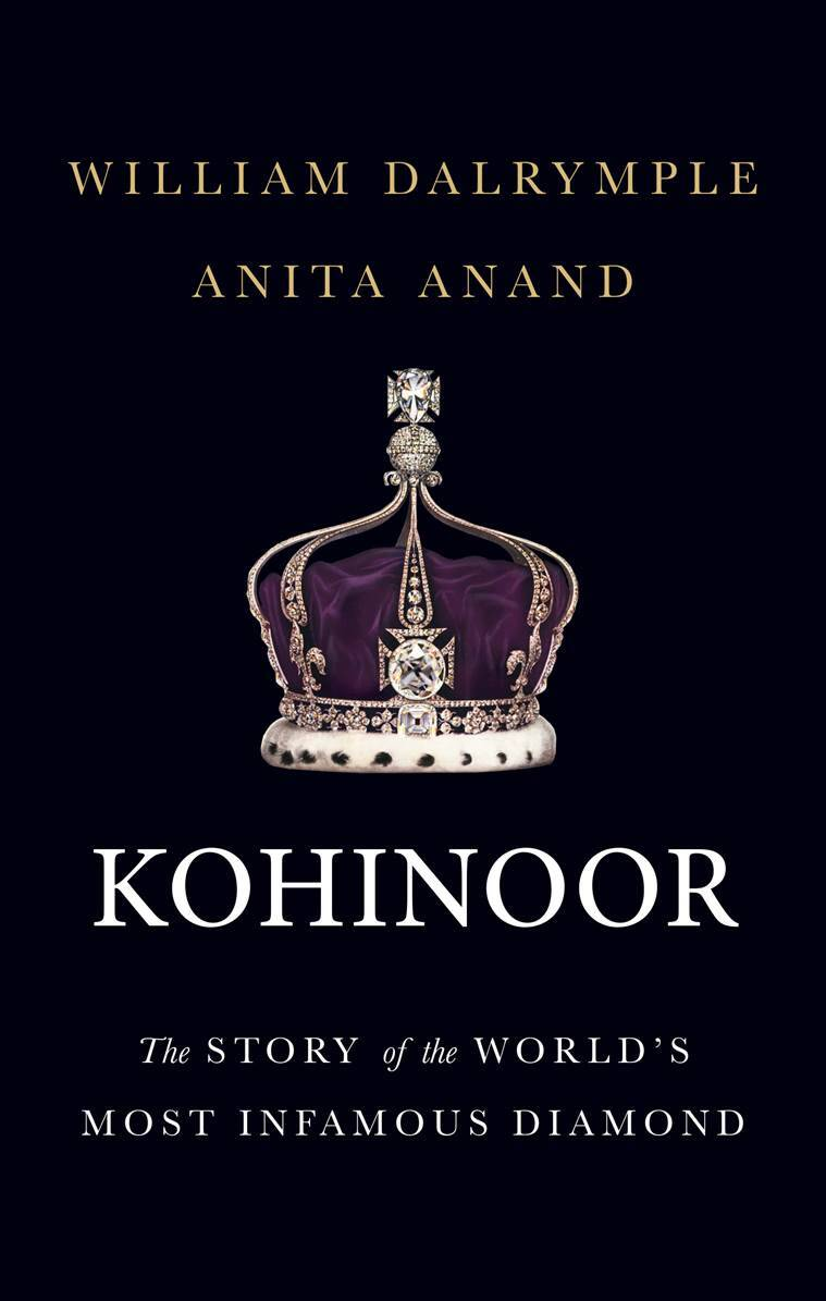 Kohinoor: The Story of the World's Most Infamous Diamond by William Dalrymple and Anita Anand, Juggernaut, 264 pages, Rs 499