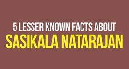 5 Lesser Known Facts About Sasikala Natarajan