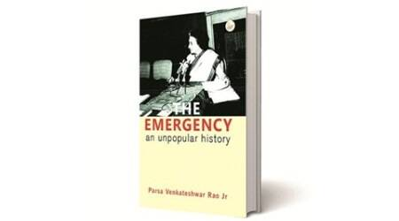 The Emergency: An Unpopular History, Parsa Venkateshwar Rao Jr, Har-Anand Publications, book review, indian express book review, indian express