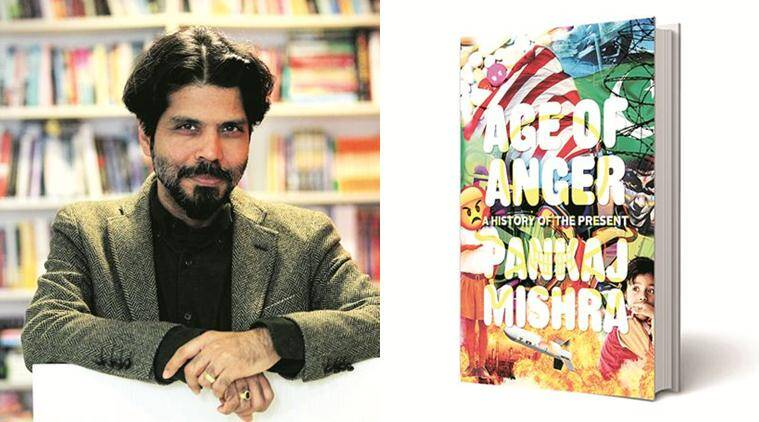 Pankaj Mishra, Pankaj Mishra book, Age of Anger: A History of the Present, book review, indian express book review
