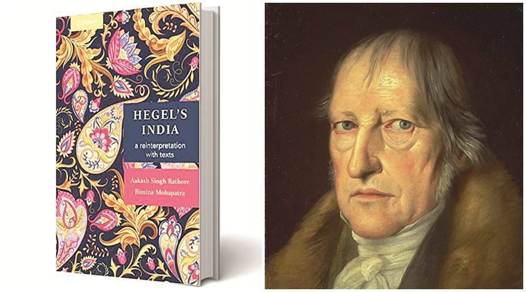 Hegel's India: A Reinterpretation with Texts, Akash Singh Rathore, Riminia Mohapatra, Oxford University Press, book review, indian express book review