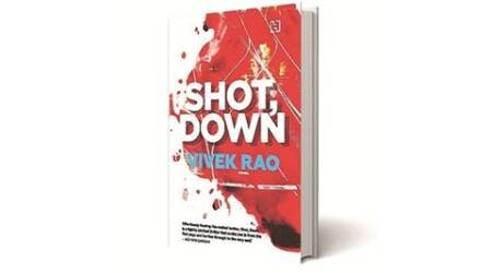 Shot, Down, Vivek Rao, Hachette India, books review, indian express books review