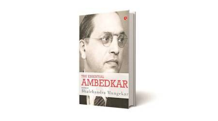 The Essential Ambedkar, Bhalchandra Mungekar, Rupa Publications, The Essential Ambedkar SUMMARY, The Essential Ambedkar novel, indian express, book review