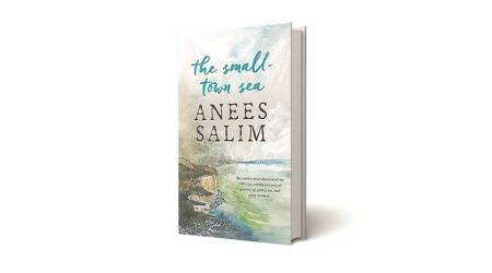 The Small-Town Sea, Anees Salim, Penguin Random House, The Small-Town Sea summary, The Small-Town Sea synopsis, indian express, book review