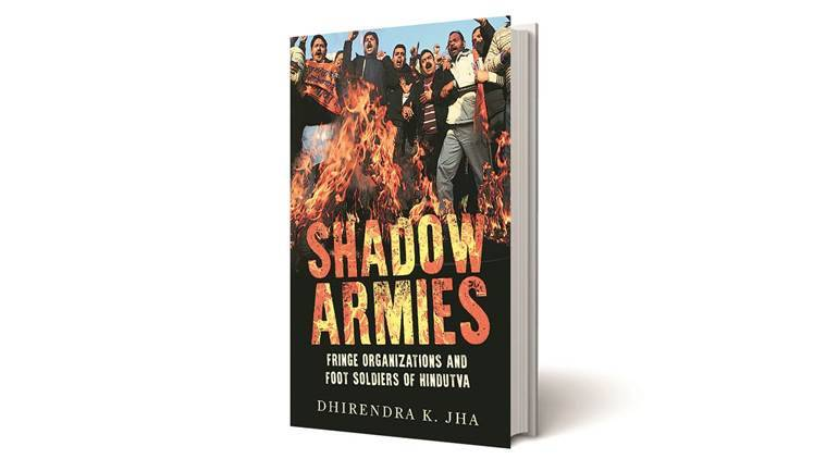 Shadow Armies, Shadow Armies: Fringe Organisations and Foot Soldiers of Hindutva, Dhirendra K Jha, Hindutva, hindutva army, pansare murder, pehlu khar, akhlaq, cow vigilantes, Indian Express