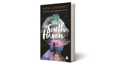 South Haven, Hirsh Sawhney,  Hirsh Sawhney South Haven, Hirsh Sawhney novel,  Hirsh Sawhney book review, Indian Express