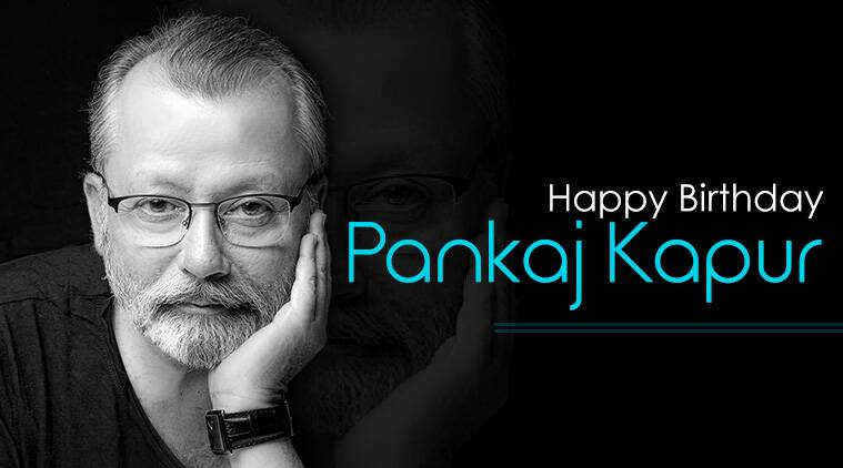 Pankaj Kapur, Pankaj Kapur birthday, pankaj kapoor, Pankaj Kapur son, Pankaj Kapur films, entertainment news, indian express, indian express news