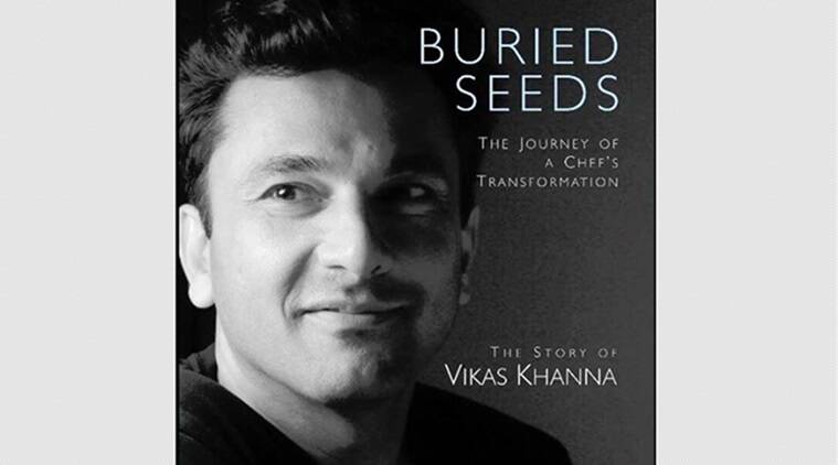 Vikas khanna, cannes film festival, cvikas khanna journey, buried seeds, best chef in the world, best food, food tips, food lover, vikas khanna childhood, food and wine, New DELHI, indian express, indian express news