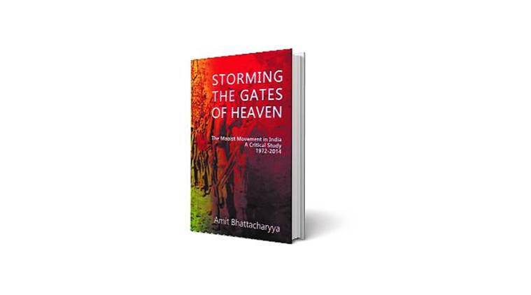 Amit Bhattacharyya, Amit Bhattacharyya's book on naxalism, naxalities, Storming the Gates of Heaven: The Maoist Movement in India, Storming the Gates of Heaven: The Maoist Movement in India book review