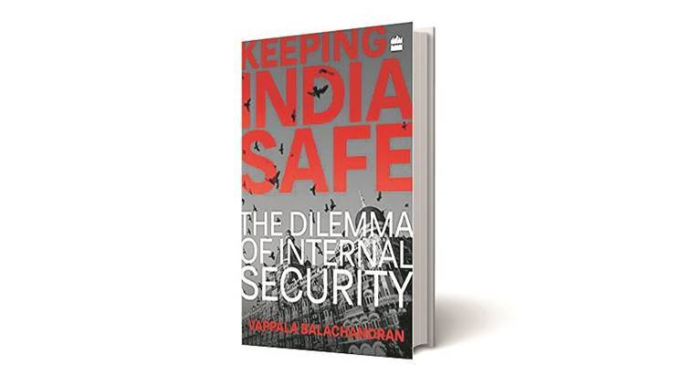 Keeping India safe, Vappala Balachandran, Vappala Balachandran new book, India security, Book review, Indian Express