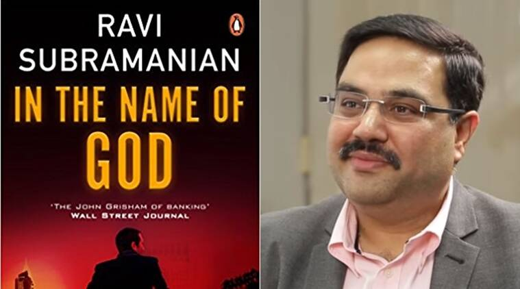 indian authors, Ravi Subramanian, The Incredible Banker, The Bankster, In the Name of God, indian express, indian express news