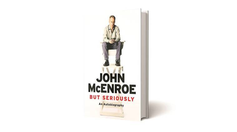 john mcenroe, tennis, autobiograhpy, john mcenroe autobiography, but seriously, john mcenroe autobiography review, book review, indian express