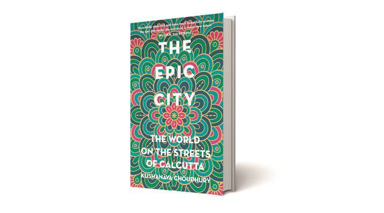 Kushanava Choudhury, The Epic City: The World on the Streets of Calcutta, calcutta book, calcuuta history, The Epic City: The World on the Streets of Calcutta review, book review