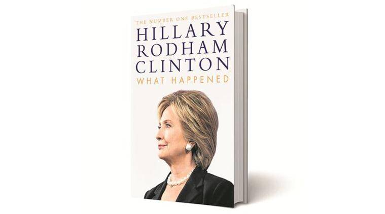 What Happened, Hillary Rodham Clinton, Simon & Schuster, book review, indian express book review, indian express news