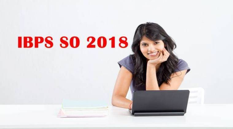 IBPS SO 2018 notification, IBPS SO, IBPS SO recruitment, ibps.in, ibps so 2018, ibps specialist officer recruitment, govt jobs, indian express