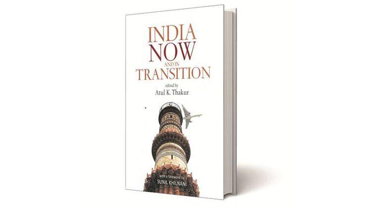 India Now and in Transition, Atul K. Thakur, Niyogi Books, book review, indian express book review, indian express news