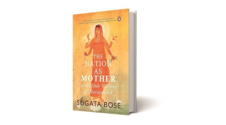 sugta bose, The Nation as Mother and Other Visions of Nationhood, The Nation as Mother and Other Visions of Nationhood book review, book on partition, book on nationalism, book on patriotism, book review, freedom struggle book, indian express