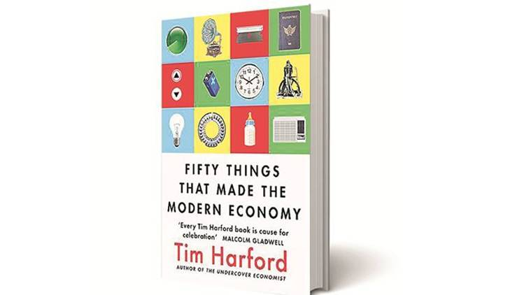 Fifty Things That Made The Modern Economy, Tim Harford, Little Brown, book review, indian express book review
