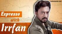 Expresso, Episode 4: I hate taking myself seriously, says Irrfan