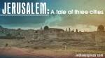 Jerusalem: A tale of three cities...one Jewish, one Christian and one Muslim