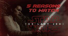 5 Reasons To Watch Star Wars: The Last Jedi