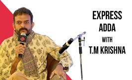 Express Adda With T.M Krishna, Karnatic Vocalist & Musician