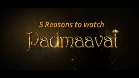 5 Reasons To Watch Sanjay Leela Bhansali Film Padmaavat