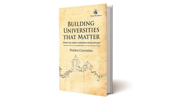 pankaj chandra, book review, author pankaj chandra, Building Universities that Matter book, education in india, indian express