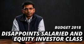 Budget 2018: Disappoints Salaried and Equity InvestorClass