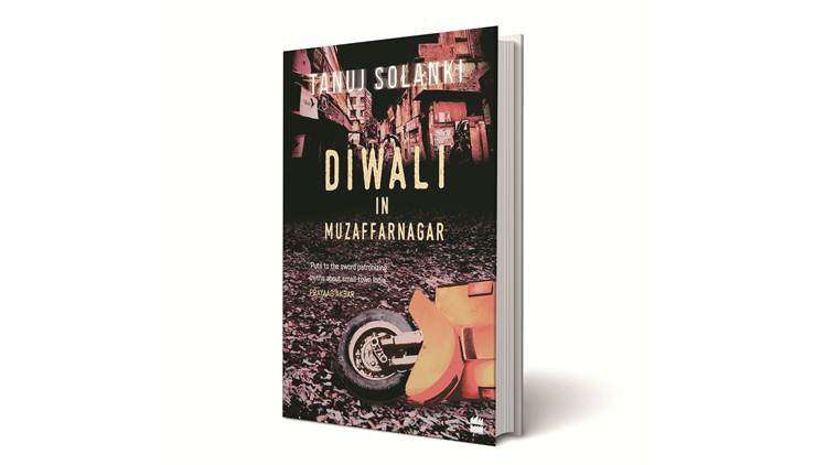 Diwali in Muzaffarnagar, Diwali in Muzaffarnagar book review, Tanuj Solanki, Tanuj Solanki book, Indian express book review