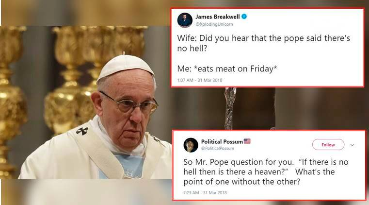 Pope Francis, Pope Francis There is no hell, Pope Francis There is no hell Twitter reactions, Pope Francis statement, Catholic doctrine, Catholicism, Indian express, trending news